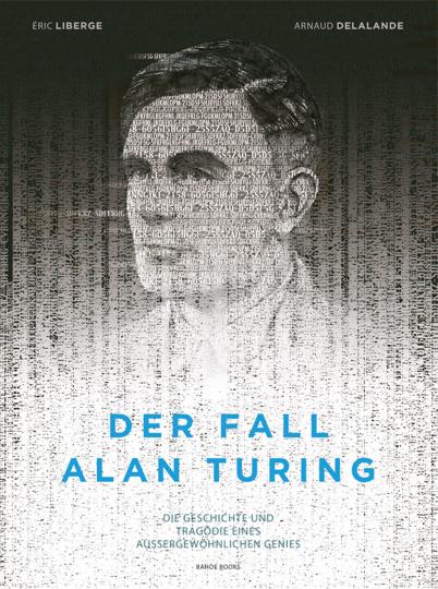 Der Fall Alan Turing. Die Geschichte und Tragödie eines außergewöhnlichen Genies. Graphic Novel.