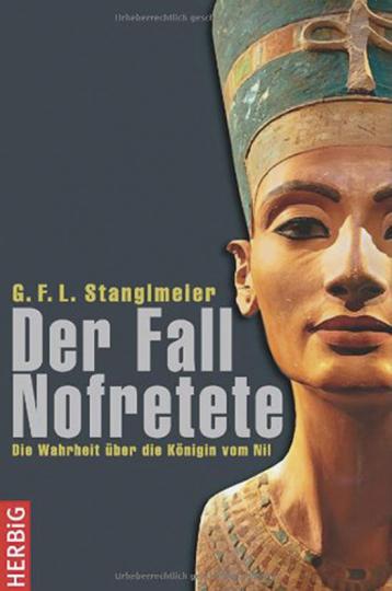 Der Fall Nofretete. Die Wahrheit über die Königin vom Nil.