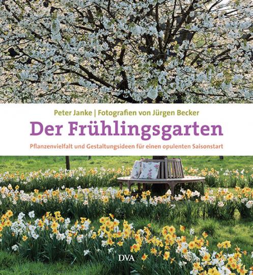 Der Frühlingsgarten. Pflanzenvielfalt und Gestaltungsideen für einen opulenten Saisonstart.