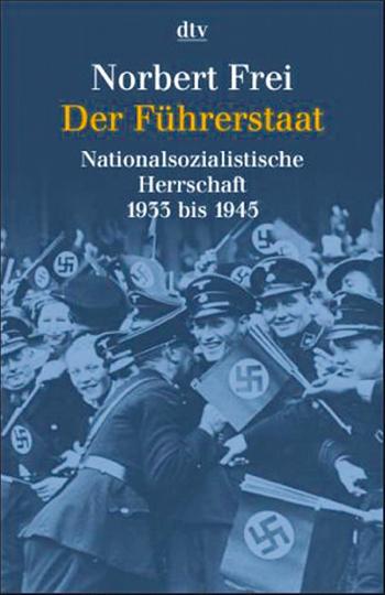 Der Führerstaat - Die aktualisierte und erweiterte Neuausgabe über die Gesamtgeschichte der deutschen Gesellschaft im Nationalsozialismus