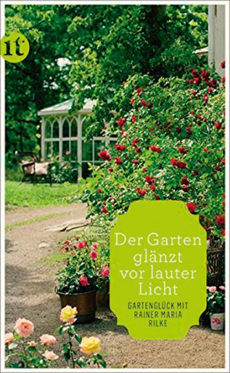 »Der Garten glänzt vor lauter Licht« Gartenglück mit Rainer Maria Rilke.