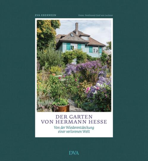 Der Garten von Hermann Hesse. Von der Wiederentdeckung einer verlorenen Welt.