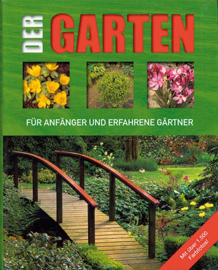 Der Garten. Für Anfänger und erfahrene Gärtner.