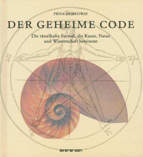 Der geheime Code. Die rätselhafte Formel, die Kunst, Natur und Wissenschaft bestimmt.