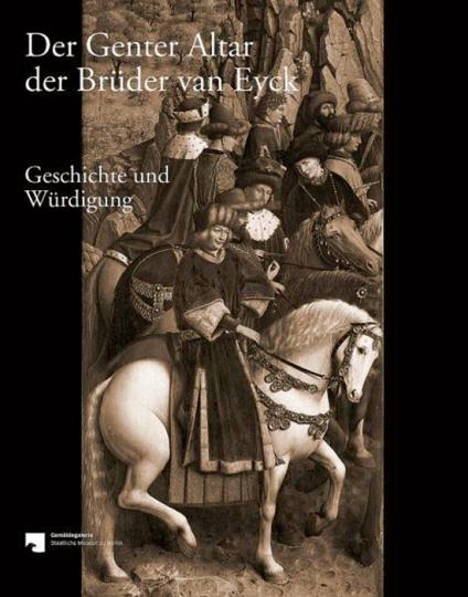 Der Genter Altar der Brüder van Eyck. Geschichte und Würdigung.