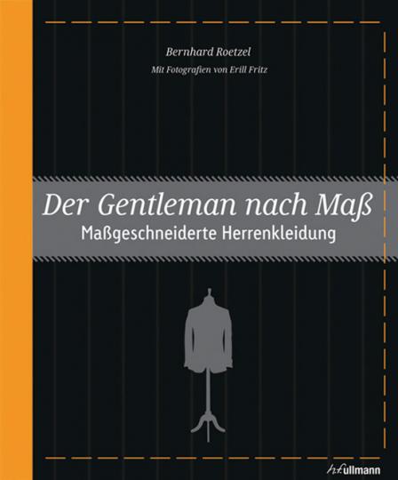 Der Gentleman nach Maß. Maßgeschneiderte Herrenkleidung.