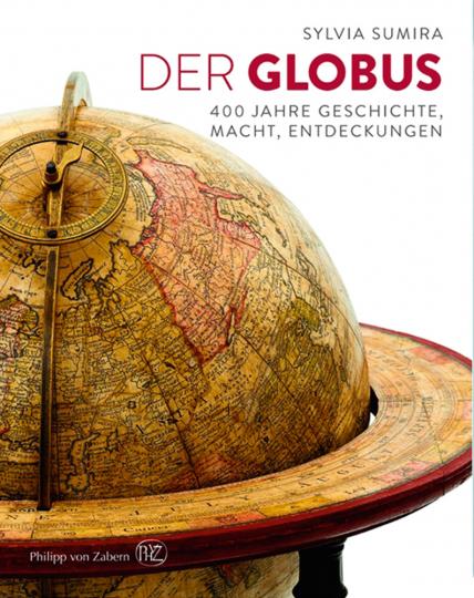 Der Globus. 400 Jahre Geschichte, Macht, Entdeckungen.