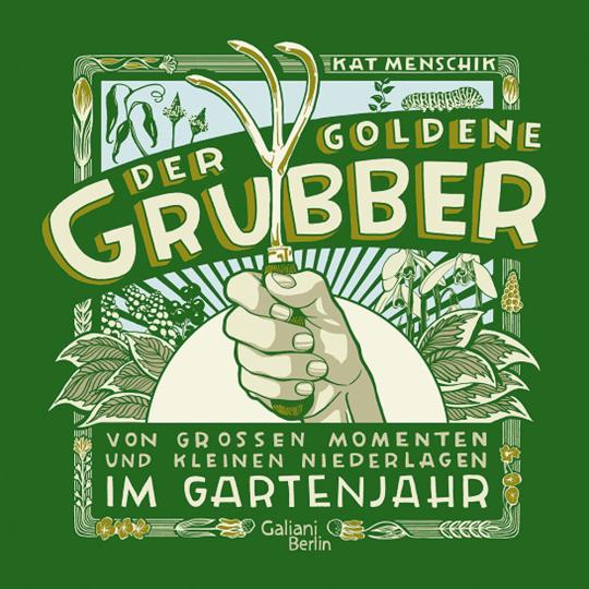 Der goldene Grubber. Von großen Momenten und kleinen Niederlagen im Gartenjahr.