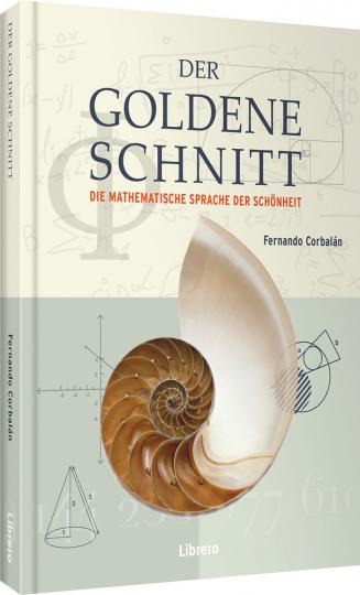 Der Goldene Schnitt. Die mathematische Sprache der Schönheit.