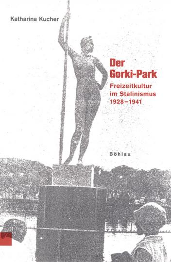 Der Gorkij Park. Freizeitkultur im Stalinismus 1928-1941.