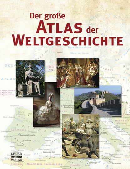 Der große Atlas der Weltgeschichte. Von den Anfängen der Menschheit bis in die Gegenwart.