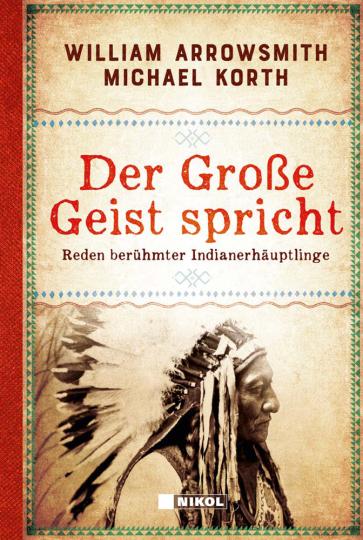 Der Große Geist spricht. Reden berühmter Indianerhäuptlinge.