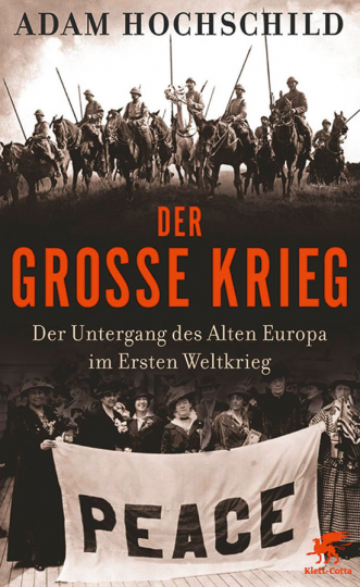 Der große Krieg. Der Untergang des Alten Europa im Ersten Weltkrieg.