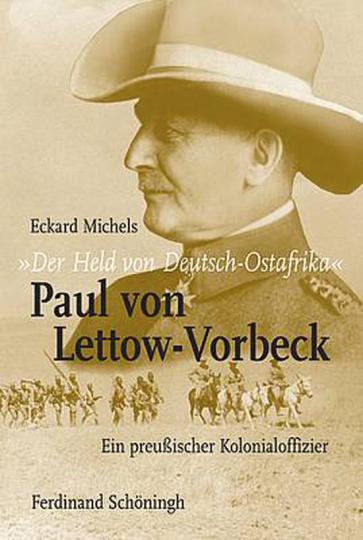 Der Held von Deutsch-Ostafrika: Paul von Lettow-Vorbeck.