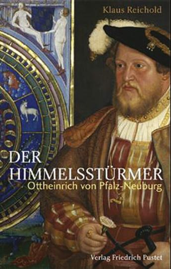 Der Himmelsstürmer. Ottheinrich von Pfalz-Neuburg.