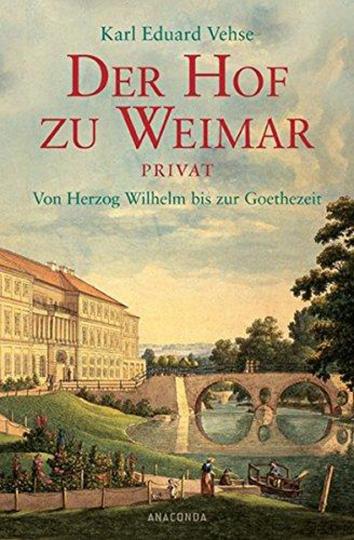 Der Hof zu Weimar privat. Von Herzog Wilhelm bis zur Goethezeit.