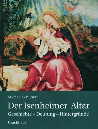 Der Isenheimer Altar. Geschichte - Deutung - Hintergründe.