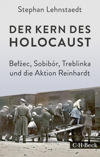 Der Kern des Holocaust - Belzec, Sobibór, Treblinka und die Aktion Reinhardt