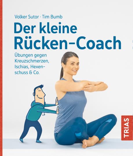 Der kleine Rücken-Coach. Übungen gegen Kreuzschmerzen, Ischias, Hexenschuss & Co.