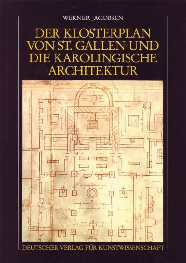 Der Klosterplan von St. Gallen und seine Stellung in der karolingischen Architektur. Entwicklung und Wandel von Form und Bedeutung im fränkischen Kirchenbau zwischen 751 und 840.