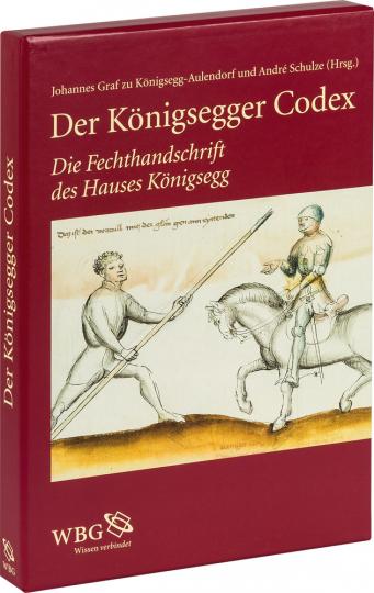 Der Königsegger Codex. Die Fechthandschrift des Hauses Königsegg.