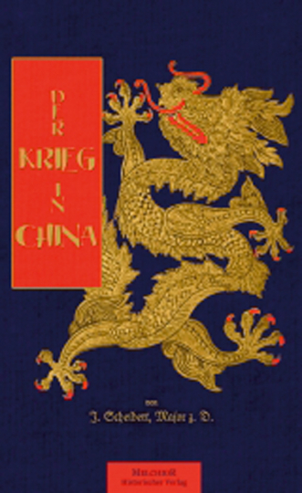 Der Krieg in China 1900 - 1901. Beschreibung der Sitten, Gebräuche und Geschichte des Landes.
