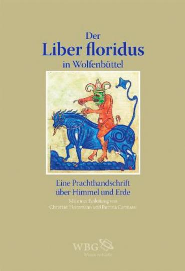 Der Liber foridus in Wolfenbüttel. Eine Prachthandschrift über Himmel und Erde.