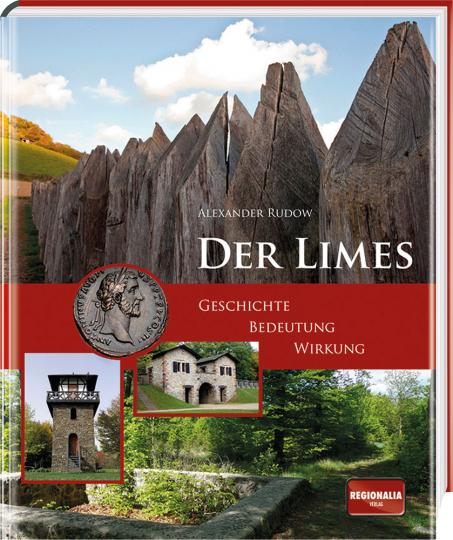 Der Limes. Geschichte, Bedeutung, Wirkung.