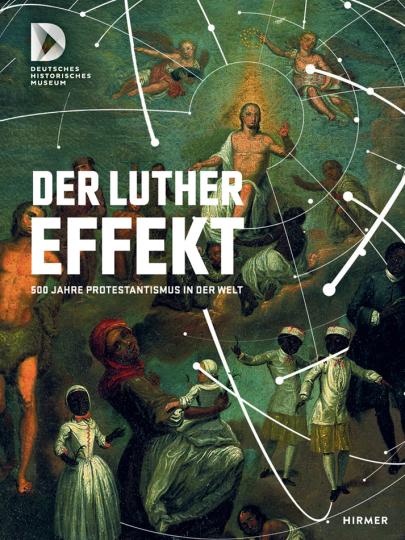 Der Luthereffekt. 500 Jahre Protestantismus zwischen den Kulturen der Welt.