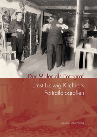 Der Maler als Fotograf. Ernst Ludwig Kirchners Porträtfotografien.