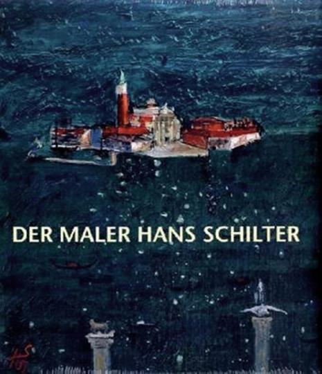 Der Maler Hans Schilter 1918-1988.