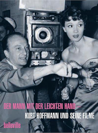 Der Mann mit der leichten Hand. Kurt Hoffmann und seine Filme.