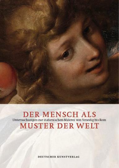 Der Mensch als Muster der Welt. Untersuchungen zur italienischen Malerei von Venedig bis Rom.