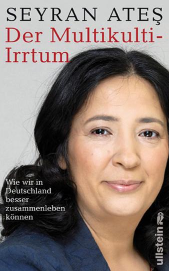 Der Multikulti-Irrtum. Wie wir in Deutschland besser zusammenleben können