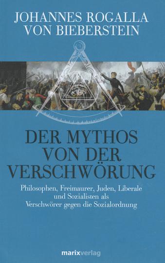 Der Mythos von der Verschwörung. Philosophen, Freimaurer, Juden, Liberale und Sozialisten als Verschwörer gegen die Sozialordnung.
