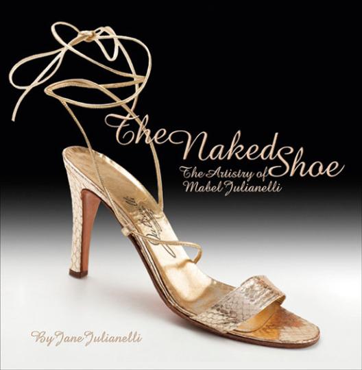 Der nackte Schuh. The Naked Shoe. The Artistry of Mabel Julianelli.