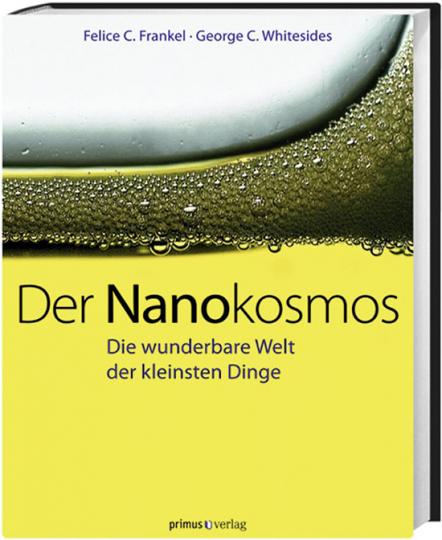 Der Nanokosmos. Die wunderbare Welt der kleinsten Dinge.