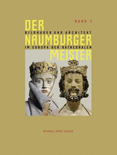 Der Naumburger Meister. Bildhauer und Architekt im Europa der Kathedralen.