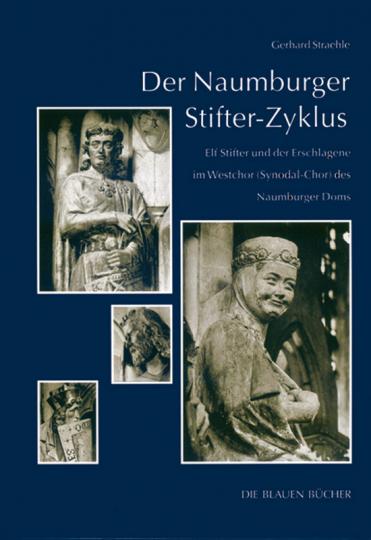 Der Naumburger Stifter-Zyklus. Elf Stifter und der Erschlagene im Westchor (Synodal-Chor) des Naumburger Doms.