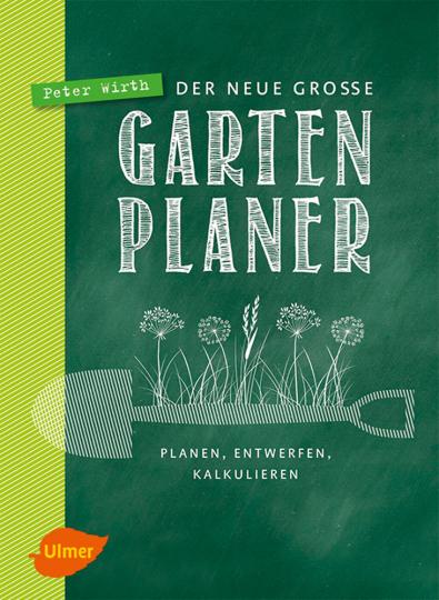 Der neue große Gartenplaner. Planen, entwerfen, kalkulieren.