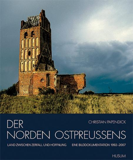 Der Norden Ostpreußens. Land zwischen Zerfall und Hoffnung. Eine Bilddokumentation.