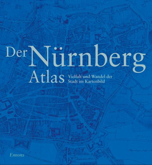 Der Nürnberg Atlas. Vielfalt und Wandel der Stadt im Kartenbild.