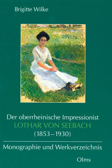 Der oberrheinische Impressionist Lothar von Seebach (1853-1930).