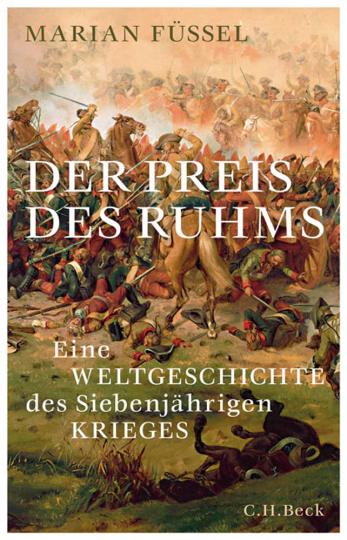 Der Preis des Ruhms. Eine Weltgeschichte des Siebenjährigen Krieges.