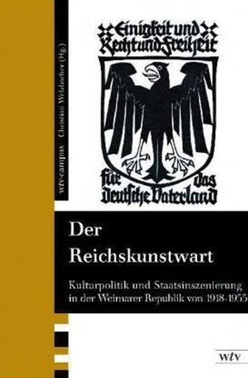 Der Reichskunstwart. Kulturpolitik und Staatsinszenierung in der Weimarer Republik 1918-1933.