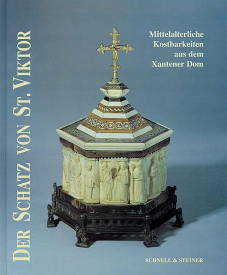 Der Schatz von St. Viktor. Mittelalterliche Kostbarkeiten aus dem Xantener Dom.