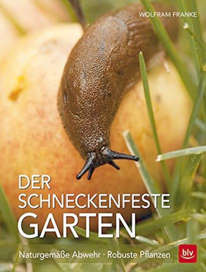 Der schneckenfeste Garten: Naturgemäße Abwehr – Robuste Pflanzen