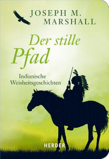 Der stille Pfad - Indianische Weisheitsgeschichten