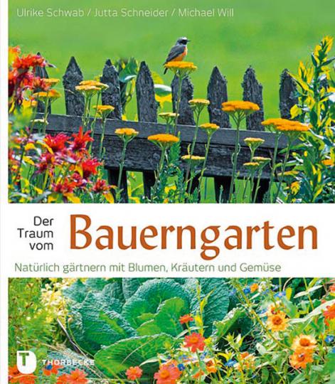 Der Traum vom Bauerngarten. Natürlich gärtnern mit Blumen.