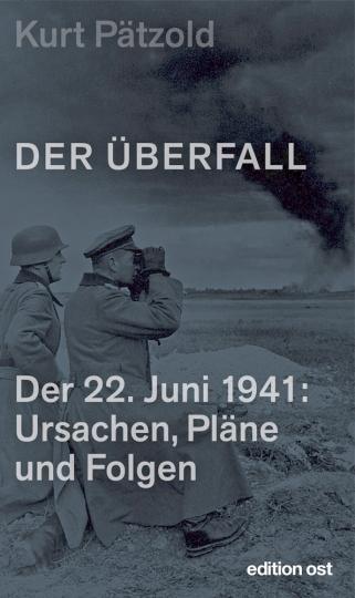 Der Überfall - Der 22. Juni 1941: Ursachen, Pläne und Folgen